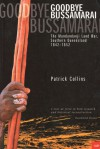 Goodbye Bussamarai: The Mandandji Land War Sth Qld 1842-1852 - Patrick Collins