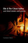 Elle & The Ghost Author and Short Stories & Poems - Cameron Glenn