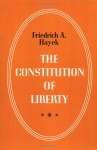 The Constitution of Liberty - Friedrich A. von Hayek