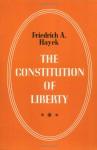 Constitution of Liberty - Friedrich A. von Hayek