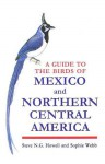 A Guide to the Birds of Mexico and Northern Central America - Steve N.G. Howell, Sophie Webb