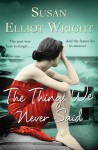 The Things We Never Said - Susan Elliot Wright