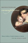 Revolutionary Conceptions: Women, Fertility, and Family Limitation in America, 1760-1820 - Susan Klepp