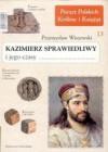 Kazimierz Sprawiedliwy i jego czasy - Przemysław Wiszewski