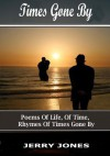 Times Gone by: Poems about Life, Memories and Passage of Time. - Jerry Jones