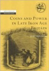 Coins and Power in Late Iron Age Britain - John Creighton, Colin Renfrew, Wendy Ashmore