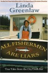 All Fisherman are Liars: True Adventures at Sea - Linda Greenlaw