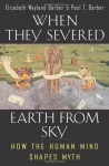 When They Severed Earth from Sky: How the Human Mind Shapes Myth - Elizabeth Wayland Barber, Paul T. Barber