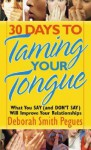 30 Days to Taming Your Tongue: What You Say (and Don't Say) Will Improve Your Relationships - Deborah Smith Pegues, Harvest House Publishers