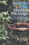 Hunting the Gugu: In Search of the Lost Ape-Men of Sumatra - Benedict Allen