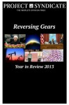Reversing Gears: Project Syndicate's Year in Review 2013 - Bill Gates, Christine Lagarde, Daniel Yergin, Dominic Barton, Ehud Barak, Enrico Letta, ENRIQUE PEÑA NIETO, George Osborne, George Soros, Hassan Rouhani, Jean-Marc Ayrault, Joseph E. Stiglitz, Kaushik Basu, Mai Yamani, Mehmet Şimşek, Niall Ferguson, Park Geun-hye, Shinzo