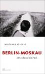 Berlin Moskau. Eine Reise Zu Fuß - Wolfgang Büscher