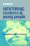 Mentoring Students and Young People: A Handbook of Effective Practice - Andrew Miller
