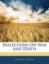 Reflections on War and Death - Sigmund Freud, Alfred B. Kuttner, A.A. Brill