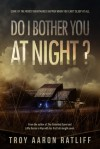 Do I Bother You At Night? - Troy Aaron Ratliff