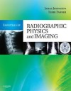 Essentials of Radiographic Physics and Imaging - James Johnston, Terri L Fauber