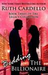 Bedding the Billionaire (Book 3) (Legacy Collection) - Ruth Cardello