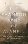 The Phantom Army of Alamein: How the Camouflage Unit and Operation Bertram Hoodwinked Rommel - Rick Stroud