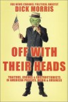 Off with Their Heads: Traitors, Crooks & Obstructionists in American Politics, Media & Business - Dick Morris