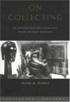 On Collecting: An Investigation Into Collecting in the European Tradition - Susan M. Pearce