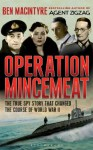 Operation Mincemeat: The True Spy Story That Changed The Course Of World War II - Ben Macintyre