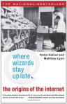 Where Wizards Stay Up Late: The Origins of the Internet - Katie Hafner, Matthew Lyon