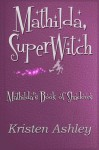 Mathilda, SuperWitch (Mathilda's Book of Shadows, #1) - Kristen Ashley