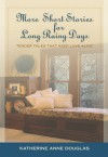 More Short Stories for Long Rainy Days: Simple Tales of Life and Love - Katherine Anne Douglas