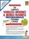 The Complete Wireless Internet & Mobile Business Programming Training Course With Cdrom - Harvey M. Deitel, Paul J. Deitel, Tem R. Nieto, Kate Steinbuhler