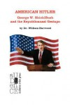 American Hitler: George W. Shicklbush and the Republicanazi Gestapo - William Harwood, Kyle Torke, M. Stefan Strozier