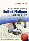 What's Wrong with the United Nations and How to Fix it - Thomas G. Weiss, Brian Urquhart