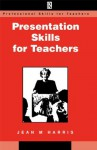 Presentation Skills for Teachers (Professional Skills for Teachers Series) - Jean Harris