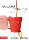 Too Good to Be True: Finding Hope in a World of Hype - Michael S. Horton