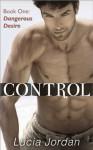 Control: Dangerous Desire - Lucia Jordan