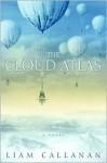 The Cloud Atlas the Cloud Atlas the Cloud Atlas - Liam Callanan