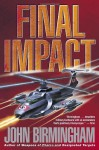 Final Impact: A Novel of the Axis of Time (The Axis of Time Trilogy, Book 3) - John Birmingham