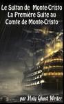 Le Sultan de Monte Cristo: La Première Suite au Comte de Monte-Cristo (Le Comte de Monte-Cristo) (French Edition) - Holy Ghost Writer