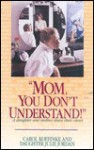 Mom, You Don't Understand! - Carol Koffinke, Julie Jordan