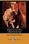 Where No Fear Was: A Book about Fear (Dodo Press) - Arthur Christopher Benson