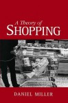 A Theory of Shopping - Daniel Miller