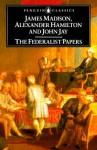 The Federalist Papers - Alexander Hamilton, Alexander Hamilton, John Jay