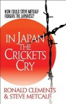 In Japan The Crickets Cry: How Could Steve Metcalf Forgive The Japanese? - Ronald E. Clements