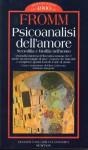 Psicoanalisi Dell'amore: Necrofilia E Biofilia Nell'uomo - Erich Fromm