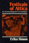 Festivals of Attica: An Archaeological Commentary - Erika Simon