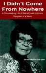 I Didn't Come from Nowhere: A Documentary Life of Marie Cheek Johnson, Daughter of a Slave - Ethard Wendel Van Stee