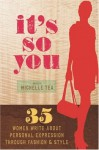 It's So You: 35 Women Write About Personal Expression Through Fashion and Style - Michelle Tea, Dexter Flowers