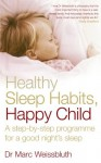 Healthy Sleep Habits, Happy Child: A step-by-step programme for a good night's sleep - Marc Weissbluth