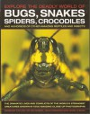 Bugs, Snakes, Spiders, Crocodiles and hundreds of other amazing reptiles and insects - Barbara Taylor, Jen Green, John Farndon, Mark O'Shea