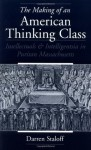 The Making of an American Thinking Class: Intellectuals and Intelligentsia in Puritan Massachusetts - Darren Staloff