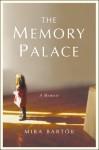 The Memory Palace: A Memoir - Mira Bartok